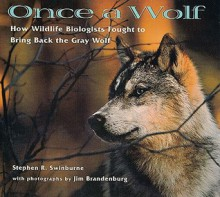 Once a Wolf: How Wildlife Biologists Fought to Bring Back the Gray Wolf - Stephen R. Swinburne