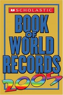 Scholastic Book Of World Records 2005 - Jenifer Corr Morse