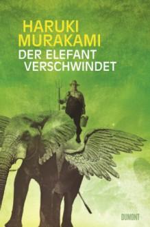 Der Elefant Verschwindet: Erzählungen - Haruki Murakami, Nora Bierich