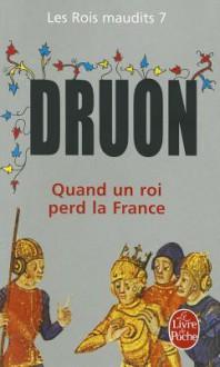 Quand un roi perd la France (Les rois maudits, #7) - Maurice Druon