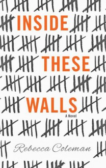 Inside These Walls - Rebecca Coleman