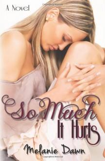 So Much It Hurts - Melanie Dawn