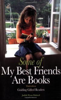 Some of My Best Friends Are Books: Guiding Gifted Readers - Judith Wynn Halsted