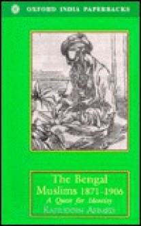 The Bengal Muslims, 1871 1906: A Quest For Identity - Rafiuddin Ahmed