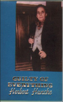 Guilty of Everything: The Autobiography of Herbert Huncke - Herbert E. Huncke