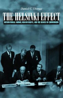 The Helsinki Effect: International Norms, Human Rights, and the Demise of Communism - Daniel Thomas