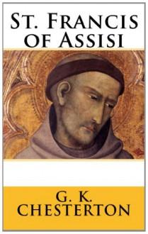 St. Francis of Assisi - G.K. Chesterton, Paul A. Boer Sr., Veritatis Splendor Publications
