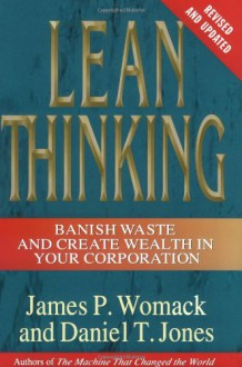 Lean Thinking: Banish Waste and Create Wealth in Your Corporation - James P. Womack, Daniel T. Jones