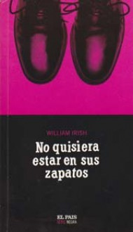 No quisiera estar en sus zapatos - William Irish