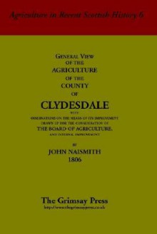 General View of the Agriculture of the County of Clydesdale - John Naismith