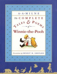 The Complete Tales and Poems of Winnie-the-Pooh - A.A. Milne,Ernest H. Shepard