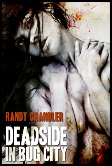 DEADSIDE IN BUG CITY - Randy Chandler