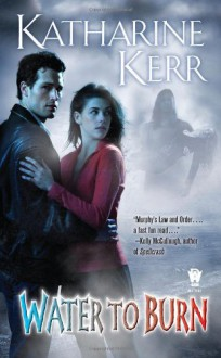 Water to Burn - Katharine Kerr