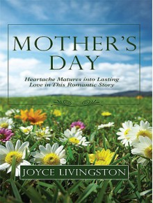 Mother's Day: Heartache Trasforms Into Lasting Love in This Romantic Story - Joyce Livingston
