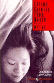 Eating Chinese Food Naked: A Novel - Mei Ng