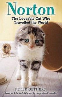 Norton, The Loveable Cat Who Travelled the World - Peter Gethers
