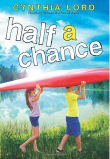 Half a Chance - Cynthia Lord