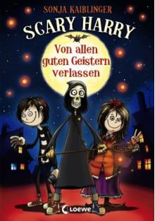 Scary Harry - Von allen guten Geistern verlassen - Sonja Kaiblinger