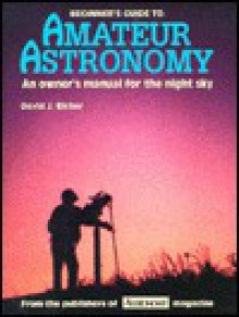 Beginner's Guide to Amateur Astronomy: An Owner's Manual for the Night Sky - David J. Eicher, Michael Emmerich