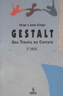 Gestalt : Uma Terapia do Contato - Serge Ginger, Anne Ginger
