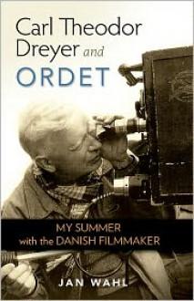 Carl Theodor Dreyer and 'Ordet' - Jan Wahl