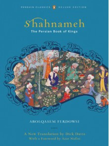 Shahnameh: The Persian Book of Kings - Abolqasem Ferdowsi, Dick Davis, Azar Nafisi