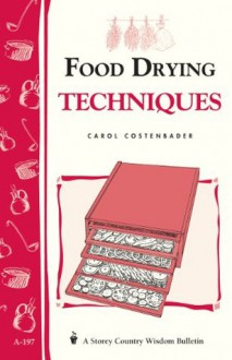 Food Drying Techniques: Storey's Country Wisdom Bulletin A-197 (Storey Country Wisdom Bulletin) - Carol W. Costenbader