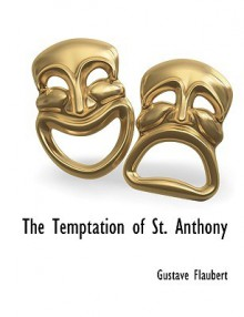The Temptation of St. Anthony - Gustave Flaubert