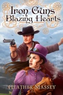 Iron Guns, Blazing Hearts - Heather Massey