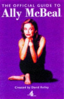 Official Guide to Ally McBeal (A Channel Four Book) - David Kelley