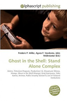 Ghost in the Shell: Stand Alone Complex - Frederic P. Miller, Agnes F. Vandome, John McBrewster