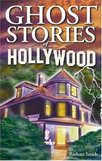 Ghost Stories of Hollywood - Barbara Smith, Arlana Anderson-Hale