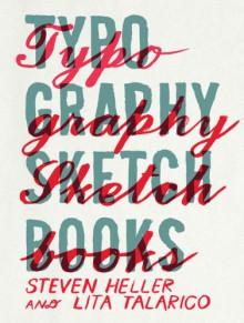 Typography Sketchbooks - Steven Heller, Talarico Lita
