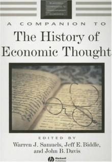 A Companion to the History of Economic Thought (Blackwell Companions to Contemporary Economics) - Warren J. Samuels, Jeff E. Biddle, John B. Davis