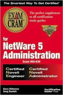 Exam Cram for NetWare 5 Administration CNE/CNA (Exam: 50-639) - Barry Shilmover