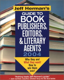 Jeff Herman's Guide to Book Publishers, Editors & Literary Agents: Who They Are! What They Want! and How to Win Them Over! - Jeff Herman