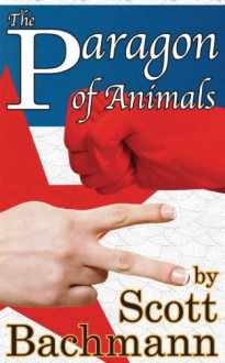 The Paragon of Animals - Scott Bachmann