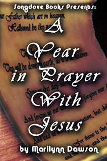 A Year in Prayer With Jesus - Ms Marilynn Dawson