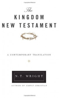 The Kingdom New Testament: A Contemporary Translation - N.T. Wright