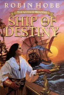 Ship of Destiny (Liveship Traders, #3) - Robin Hobb