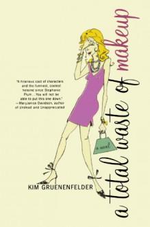 A Total Waste of Makeup - Kim Gruenenfelder