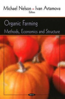 Organic Farming: Methods, Economics and Structure - Michael Nelson, Ivan Artamova