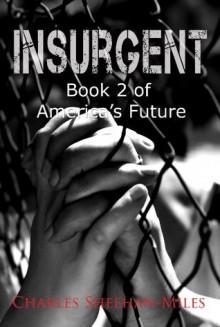 Insurgent: Book 2 of America's Future - Charles Sheehan-Miles