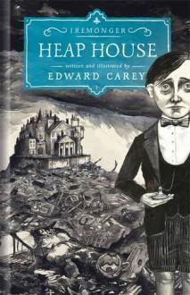 Heap House - Edward Carey