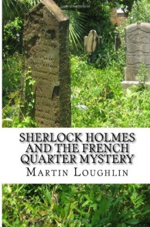 Sherlock Holmes and the French Quarter Mystery - Martin Loughlin
