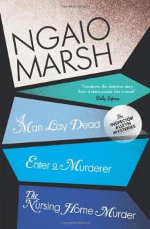 A Man Lay Dead / Enter a Murderer / The Nursing Home Murder (The Ngaio Marsh Collection) - Ngaio Marsh