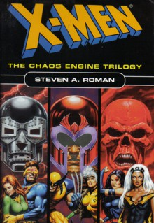 X Men: The Chaos Engine Trilogy - Steven A. Roman