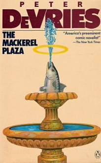 The Mackerel Plaza - Peter De Vries, Peter De Vries, Frederic Raphael