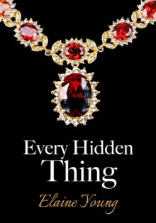 Every Hidden Thing - Elaine (Macy) Young