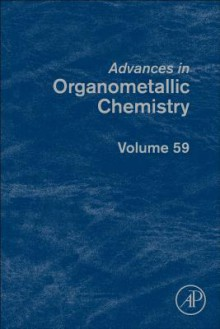 Advances in Organometallic Chemistry, Volume 59 - Anthony F. Hill, Mark J. Fink